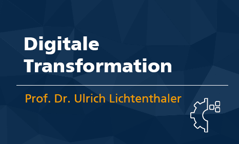 Digital Transformation mit Prof. Dr. Ulrich Lichtenthaler