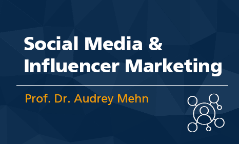 Social Media & Influencer Marketing Prof. Dr. Audrey Mehn